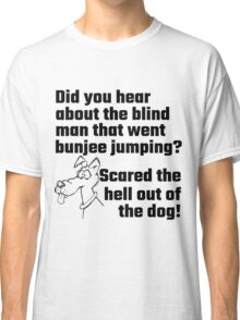 Did You Hear About The Blind Man Classic T-Shirt
