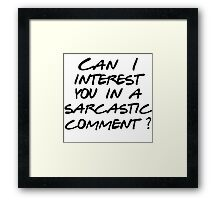 Can I interest you in a sarcastic comment? Framed Print