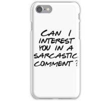 Can I interest you in a sarcastic comment? iPhone Case/Skin