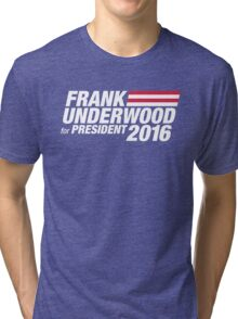 Frank Underwood for President 2016 Tri-blend T-Shirt