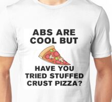 ABS ARE COOL BUT HAVE YOU TRIED STUFFED PIZZA? Unisex T-Shirt