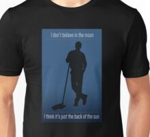 I don't believe in the moon Unisex T-Shirt