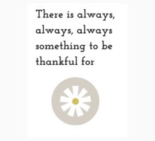 There is always, always, always something to be thankful for Kids Tee