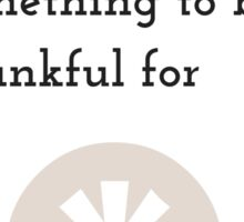 There is always, always, always something to be thankful for Sticker
