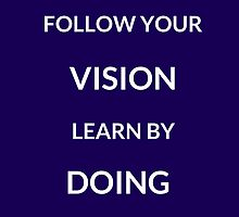 ~ FOLLOW YOUR VISION, LEARN BY DOING ~ by IdeasForArtists