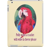 Polly Wants A Cracker With Wine And Cheese Please ☺ - iPhone iPod & iPad Tablet Covers iPad Case/Skin