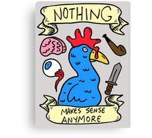 Nothing Makes Sense Anymore Canvas Print