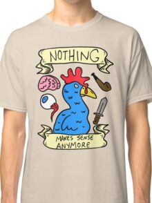 Nothing Makes Sense Anymore Classic T-Shirt