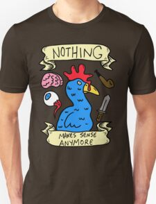 Nothing Makes Sense Anymore Unisex T-Shirt
