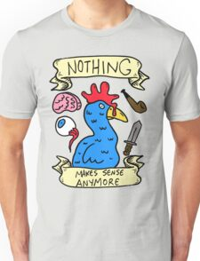 Nothing Makes Sense Anymore T-Shirt