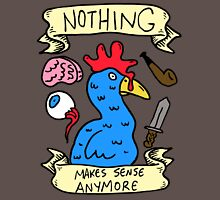 Nothing Makes Sense Anymore Unisex T-Shirt