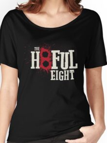 The Hateful Eight -H8ful Eight Women's Relaxed Fit T-Shirt