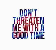 Don't threaten me with a good time Unisex T-Shirt
