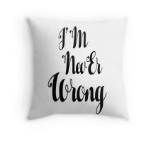 """i'M nevEr Wrong"" mew mew  Throw Pillow"