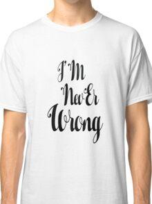 """i'M nevEr Wrong"" mew mew  Classic T-Shirt"