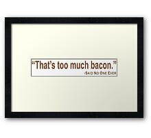 That's too much bacon Said No One Ever Framed Print