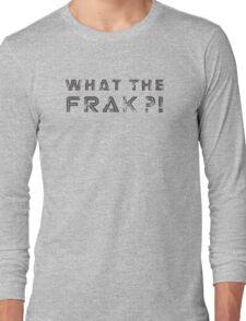 What the Frak! Long Sleeve T-Shirt