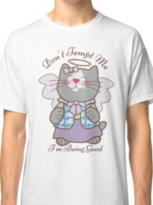 Don't Tempt Me I'm Being Good Angel Cat Classic T-Shirt