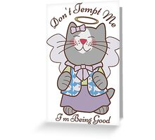 Don't Tempt Me I'm Being Good Angel Cat Greeting Card