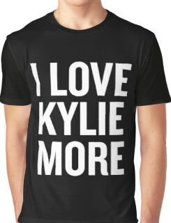 I love Kylie More Graphic T-Shirt