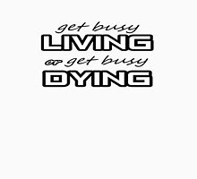Shawshank Get Busy Living or Get Busy Dying Unisex T-Shirt