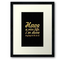 Have a nice life... Life Inspirational Quote Framed Print