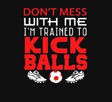 I'm Trained To Kick Balls - Soccer Girl Unisex T-Shirt