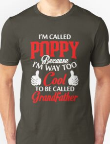 I'm called Poppy because I'm way too cool to be called grandfather Unisex T-Shirt