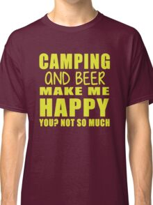 Camping And Beer Make Me Happy Classic T-Shirt