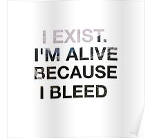 I EXIST. I'M ALIVE BECAUSE I BLEED.  Poster