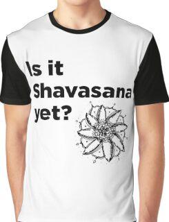 Is it Shavasana yet? Graphic T-Shirt