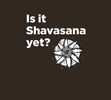 Is it Shavasana yet? - Black Unisex T-Shirt