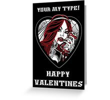 Happy Valentines Day... Your my Type Greeting Card
