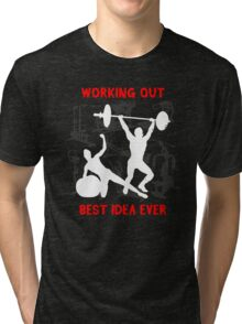 Working out the best idea ever Tri-blend T-Shirt