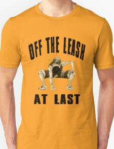 Off The Leash At Last Unisex T-Shirt