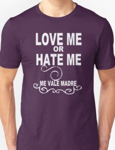 Love Me or Hate Me Me Vale Madre Funny Mexican Latino funny nerd geek geeky T-Shirt