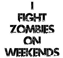 I fight zombies on weekends Photographic Print