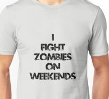 I fight zombies on weekends Unisex T-Shirt