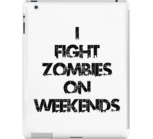 I fight zombies on weekends iPad Case/Skin