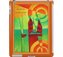 Not All Who Wander Are Lost Chinese Junks On Still Waters iPad Case/Skin