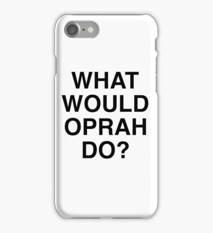 What would Oprah do? iPhone Case/Skin