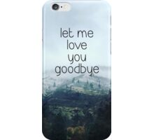 LOVE YOU GOODBYE iPhone Case/Skin