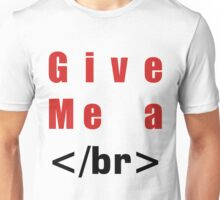 give me  Unisex T-Shirt