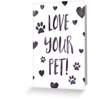 love your pet Greeting Card