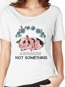 A Pig is SOMEONE, Not Something Women's Relaxed Fit T-Shirt