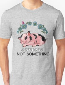 A Pig is SOMEONE, Not Something T-Shirt