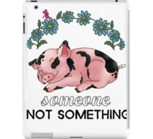 A Pig is SOMEONE, Not Something iPad Case/Skin