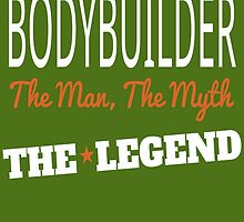 Bodybuilder the man the myth the legend by trendism
