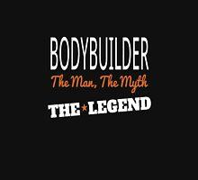Bodybuilder the man the myth the legend Unisex T-Shirt