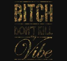 Bitch don't kill my vibe - DIGI CAMO by Chigadeteru